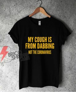 My Cough Is From Dabbing Not The Coronavirus shirt - Funny Shirt