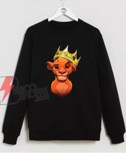 Notorious Cub Simba The Lion King Sweatshirt - Parody Notorious Sweatshirt - Funny Sweatshirt