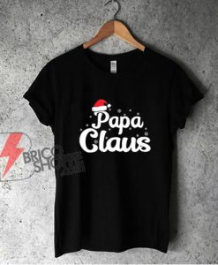 Papa Claus Christmas Shirt - Funny Christmas Shirt