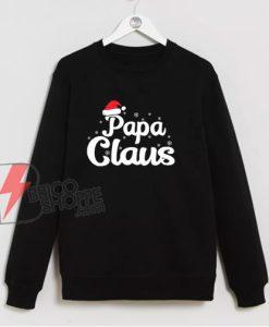 Papa Claus Christmas Sweatshirt - Funny Christmas Sweatshirt
