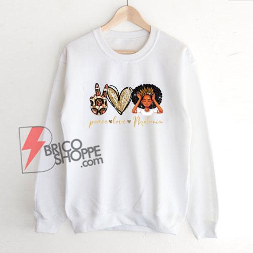 Peace Love Melanin African American Women Sweatshirt - Funny Sweatshirt