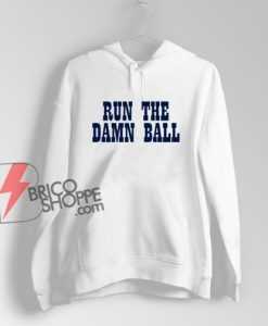 RUN THE DAMN BALL Hoodie - Funny Hoodie