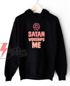 Satan Worships Me Hoodie - Funny Hoodie