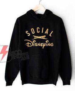 Social Disneying Hoodie – Parody Disney Hoodie – Funny Hoodie On Sale