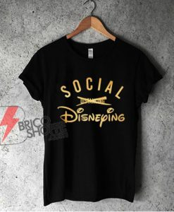 Social Disneying T-Shirt - Parody Disney Shirt - Funny Shirt On Sale