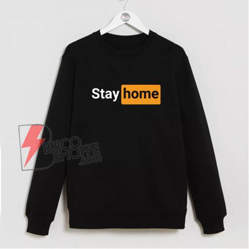 Stay Home Porn Hub Inspired Sweatshirt - Funny Sweatshirt