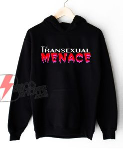 The Transsexual MENACE Hoodie - Funny Hoodie On Sale