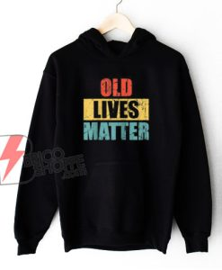 Vintage old lives matter Hoodie - Funny Hoodie On Sale