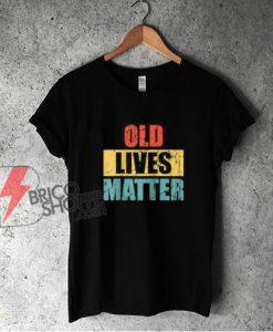 Vintage old lives matter Shirt - Funny Shirt On Sale