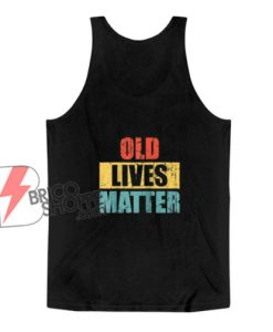 Vintage old lives matter Tank Top- Funny Tank Top On Sale
