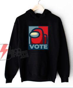 Vote Among Us! Hoodie - Funny Hoodie