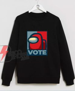Vote Among Us! Sweatshirt - Funny Sweatshirt