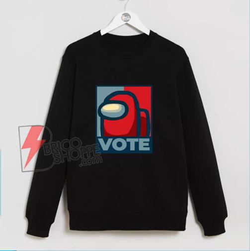 Vote Among Us! Sweatshirt - Funny Sweatshirt