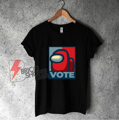 Vote Among Us! T-Shirt - Funny Shirt