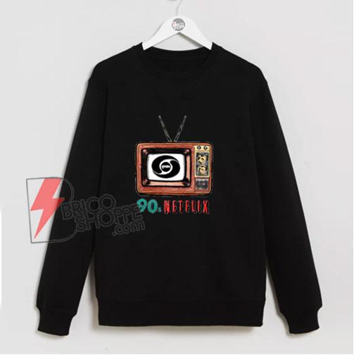 90s Netflix Sweatshirt – Funny Sweatshirt On Sale