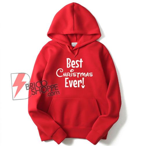 Best Christmas ever Hoodie - Disneyland and Walt Disney World Hoodie - Funny Hoodie