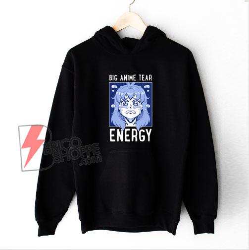 Big Anime Tear Energy Hoodie - Funny Hoodie On Sale