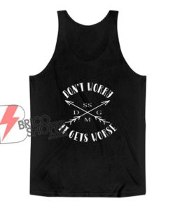 Don't Worry It Gets Worse SSDGM My Favorite Murder Tank Top - Funny Tank Top