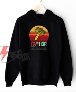 FaThor Like A Dad Just Way Mightier Hoodie - Fathers Day Hoodie - Funny Hoodie On Sale