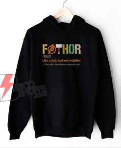 Fathor Hoodie - FaThor Like A Dad Just Way Mightier Hoodie - Fathers Day Hoodie - Funny Hoodie On Sale