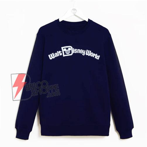 Funny Sweatshirt - Walt Disney World Sweatshirt - Disney Sweatshirt