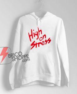 High On Stress Hoodie – Funny Hoodie On Sale