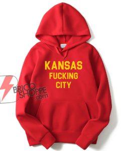 Kansas Fucking City Hoodie - Funny Hoodie