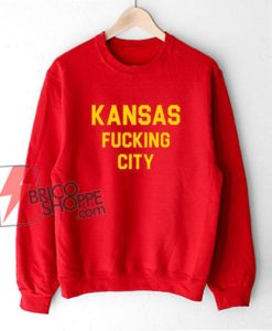 Kansas Fucking City Sweatshirt - Funny Sweatshirt