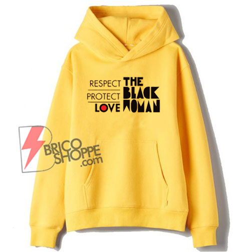The Black Woman Should Be Loved and Protected Hoodie - Funny Hoodie