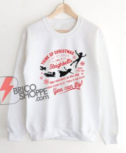 Think of Christmas Peter Pan inspired Sweatshirt - Christmas Sweatshirt - Funny Sweatshirt