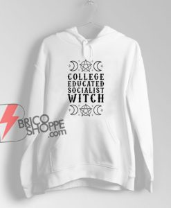 College Educated Socialist Witch Hoodie – Funny Hoodie On Sale