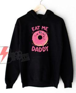 Eat Me Daddy Hoodie - Funny Hoodie