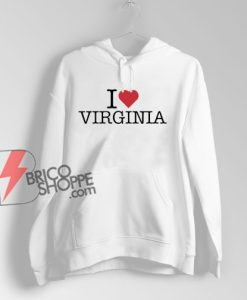 I Love Virginia Hoodie - Funny Hoodie On Sale