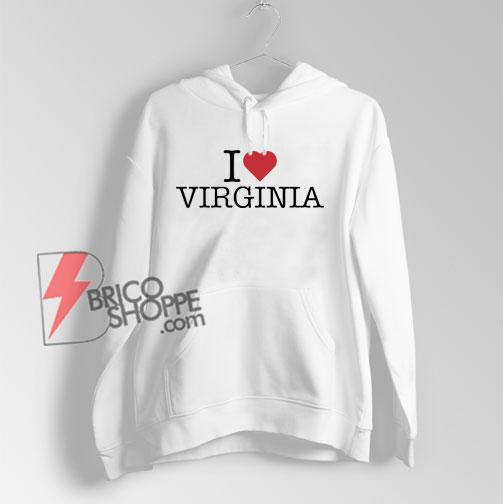 I Love Virginia Hoodie - Funny Hoodie On Sale
