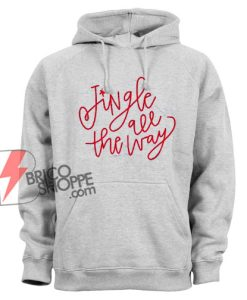 Jingle All the way Hoodie - Christmas Hoodie - Funny Hoodie