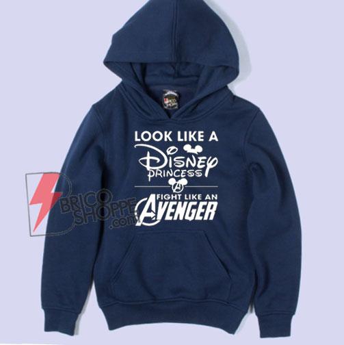Look Like A Princess Fight Like An Avenger Hoodie - Funny Parody Hoodie - Funny Disney Hoodie