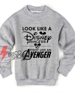 Look Like A Princess Fight Like An Avenger Sweatshirt - Funny Parody Sweatshirt - Funny Disney Sweatshirt