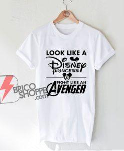 Look Like A Princess Fight Like An Avenger T-Shirt - Funny Parody Shirt - Funny Disney Shirt