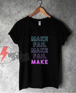 Make Fail Make Fail Make Shirt - Funny Shirt On Sale