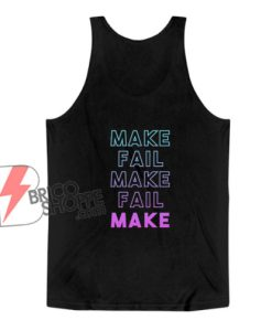 Make Fail Make Fail Make Tank Top - Funny Tank Top
