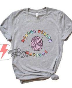 Mental Health Matters Awareness Shirt - Funny Shirt On Sale