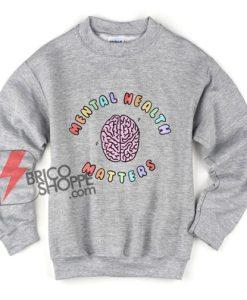 Mental Health Matters Awareness Sweatshirt - Funny Sweatshirt On Sale