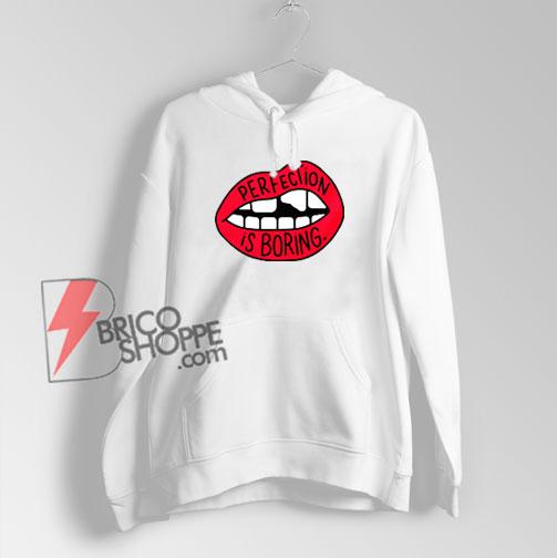 Perfection Is Boring Lips Hoodie - Funny Hoodie On Sale