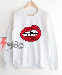 Perfection Is Boring Lips Sweatshirt - Funny Sweatshirt On Sale