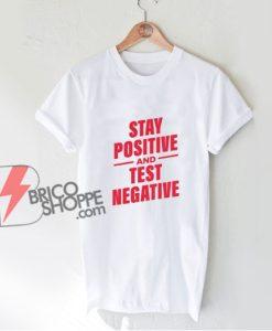 Stay Positive Test Negative Shirt - Funny Shirt On Sale