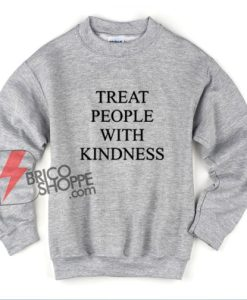 Treat People with Kindness Quote Sweatshirt - Funny Sweatshirt On Sale