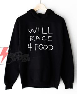 WILL RACE 4 FOOD Hoodie - Funny Hoodie On Sale