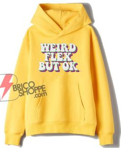 Weird Flex But Ok Hoodie – Funny Hoodie On Sale