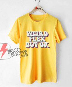 Weird Flex But Ok Shirt - Funny Shirt On Sale
