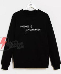 000000 Lives Matter Sweatshirt - Funny Sweatshirt On Sale